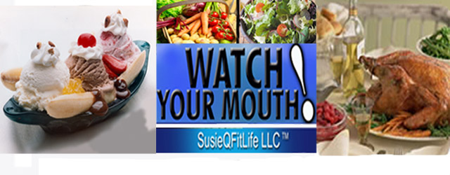 Watch Your Mouth! SusieQ FitLife!