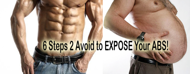 SIX Steps to Avoid! To EXPOSE Your ABS!