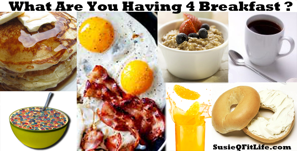 What Are You Eating For Breakfast on SusieQ FitLife!