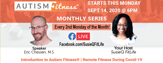 Autism Fitness: Covid-19 Remote Fitness! Join us this Monday, September 14th @ 6pm EST! This will be a monthly series (every 2nd Monday of the Month) with Autism Fitness LIVE...